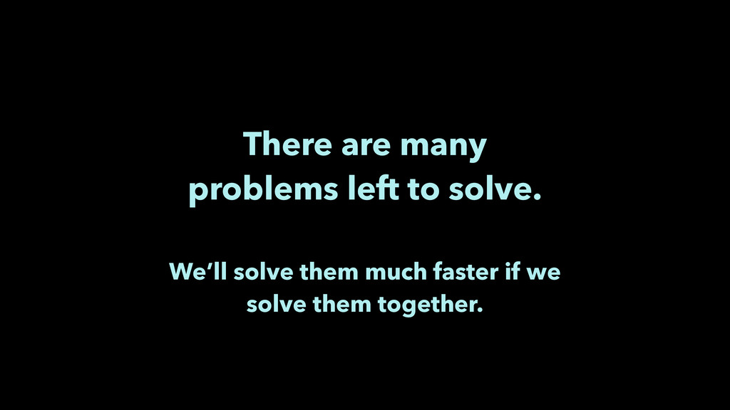 ! There are many problems left to solve. ! We...