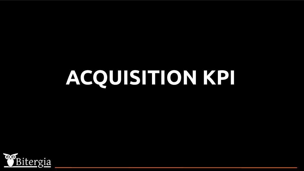 ACQUISITION KPI