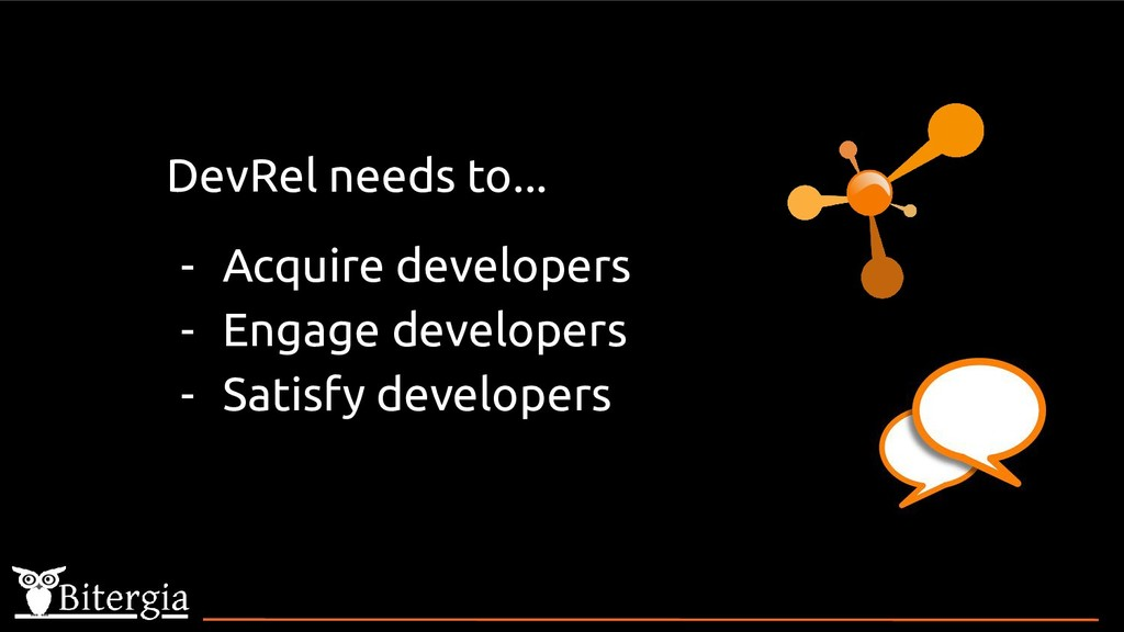 DevRel needs to... - Acquire developers - Engag...