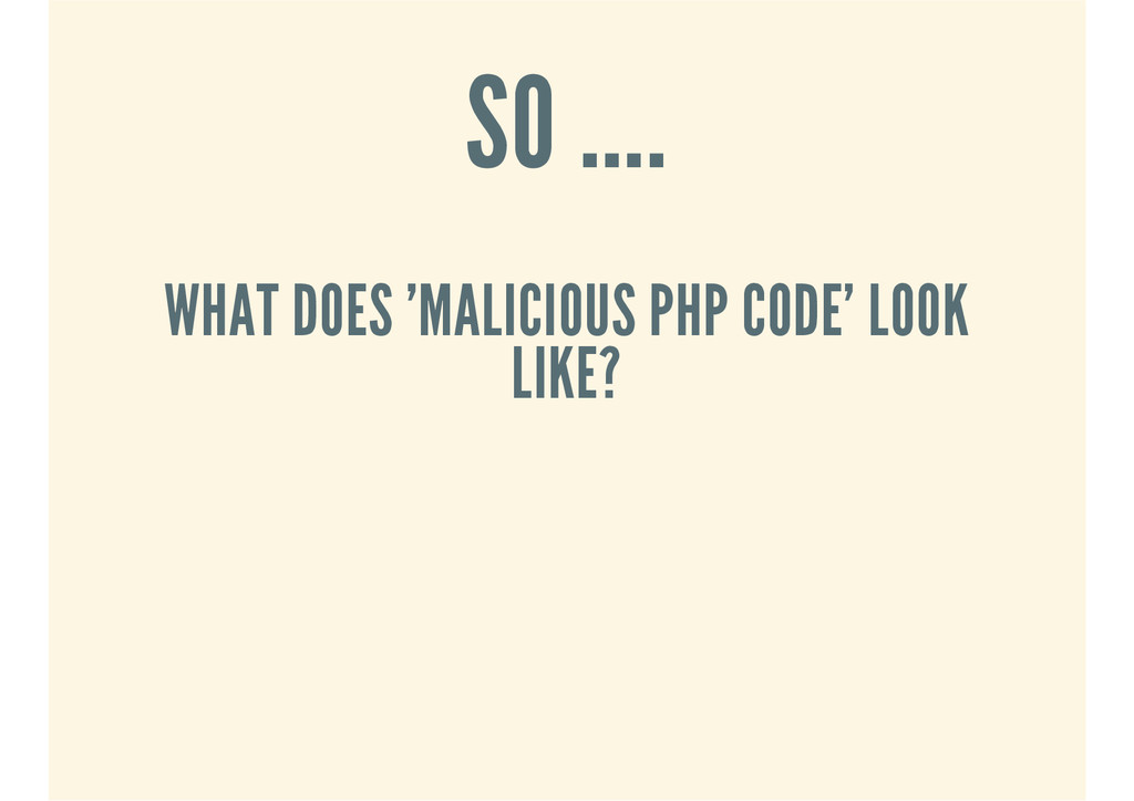 SO .... WHAT DOES 'MALICIOUS PHP CODE' LOOK LIK...