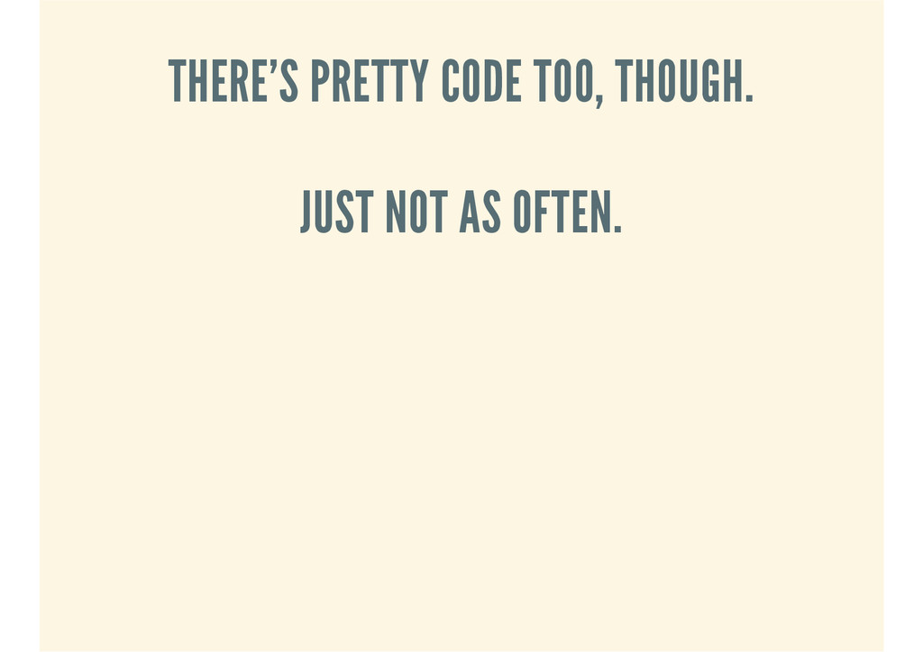 THERE'S PRETTY CODE TOO, THOUGH. JUST NOT AS OF...