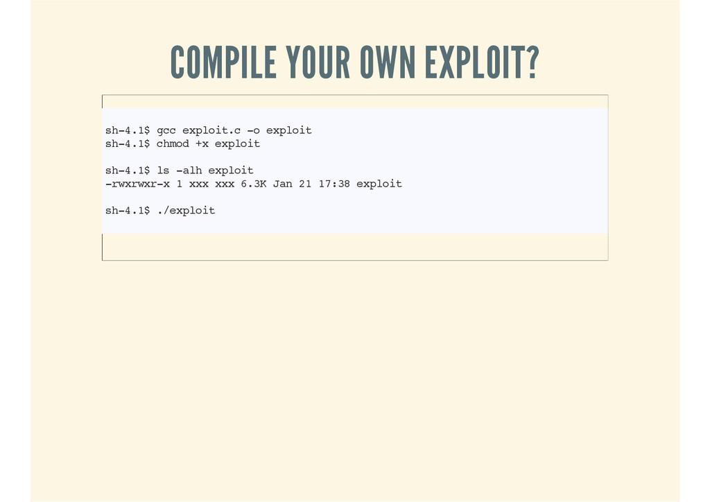 COMPILE YOUR OWN EXPLOIT? sh-4.1$ gcc exploit.c...