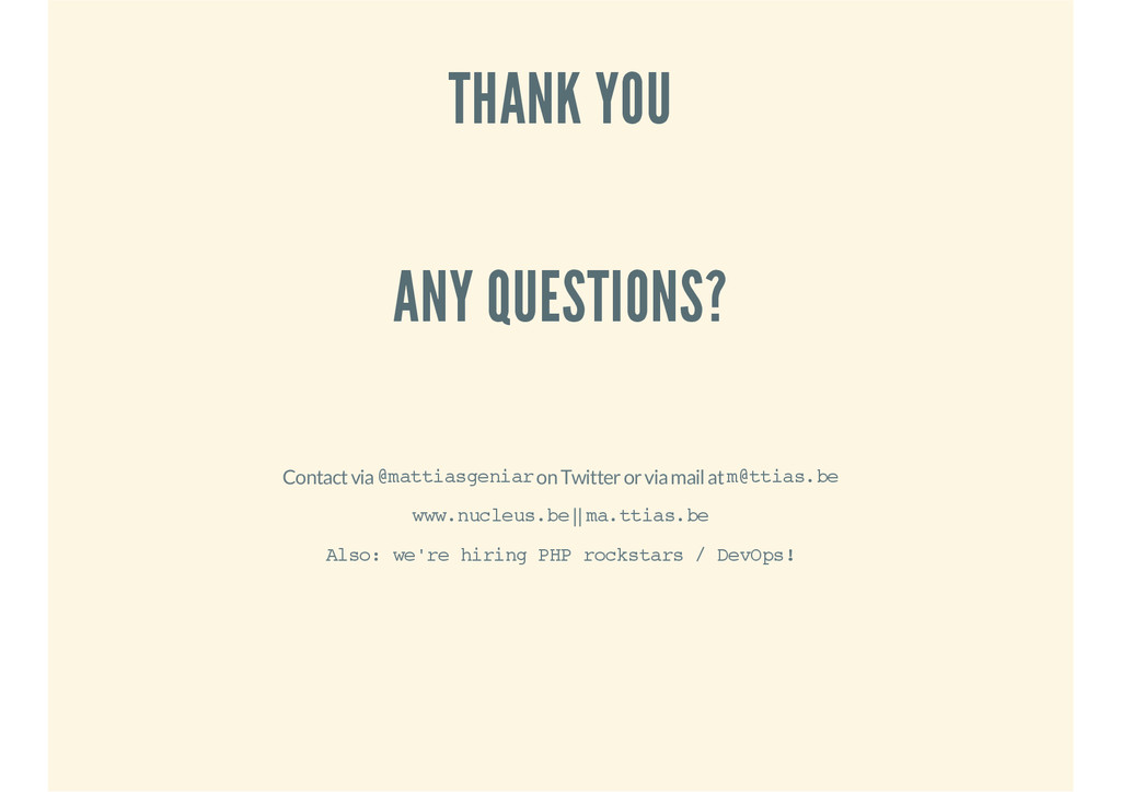 THANK YOU ANY QUESTIONS? Contact via @mattiasge...
