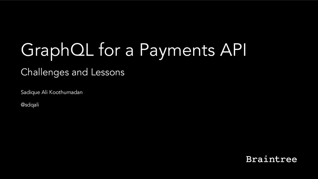 GraphQL for a Payments API Challenges and Lesso...