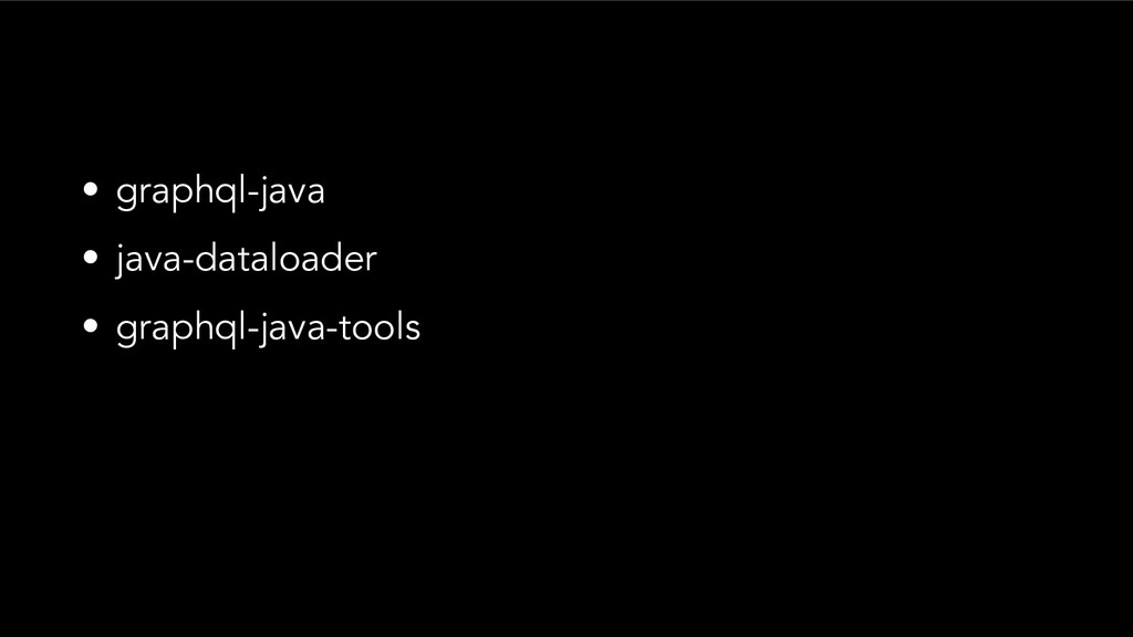 • graphql-java • java-dataloader • graphql-java...
