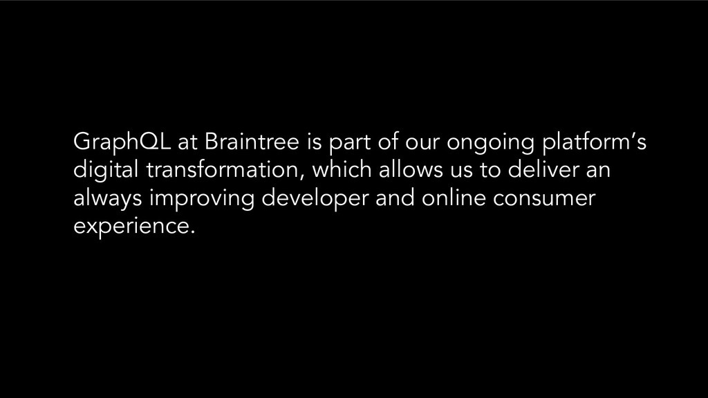 GraphQL at Braintree is part of our ongoing pla...