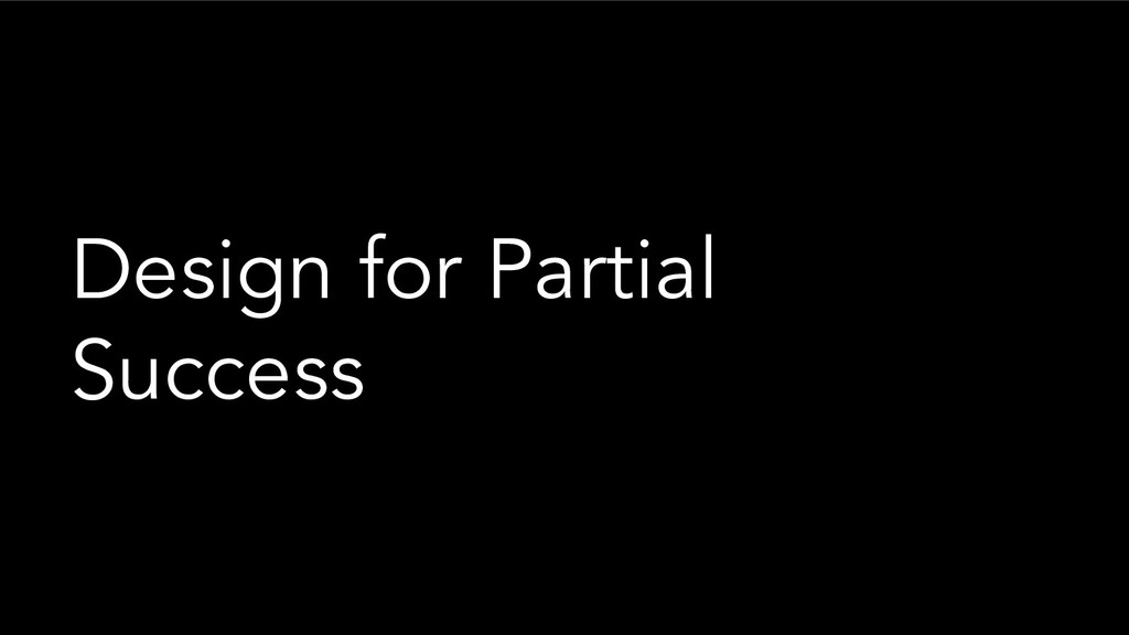 Design for Partial Success