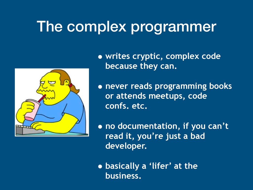 The complex programmer • writes cryptic, comple...
