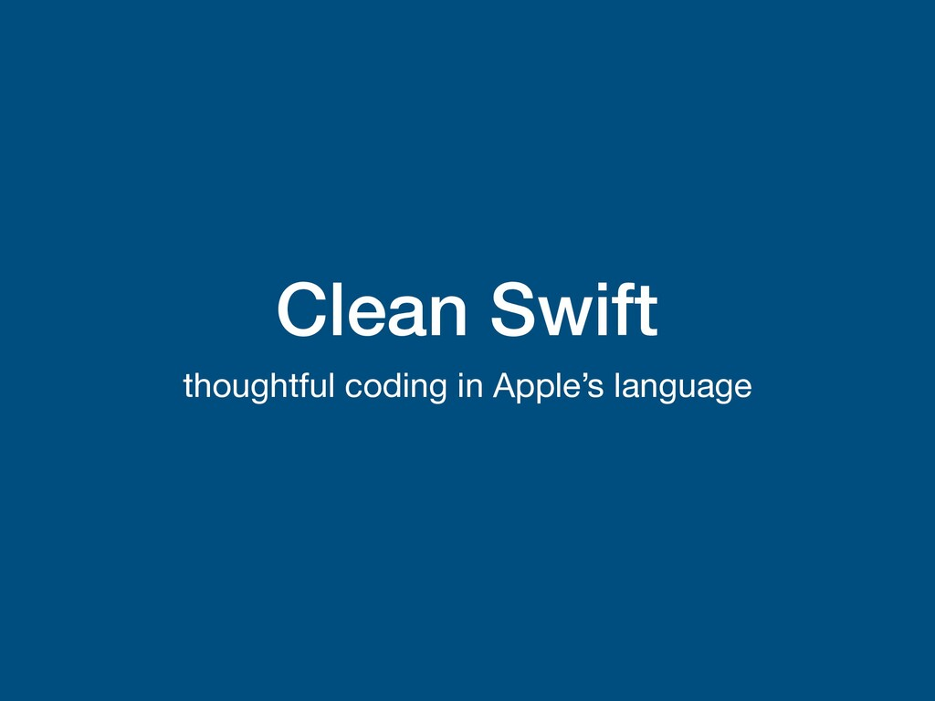 Clean Swift thoughtful coding in Apple's langua...