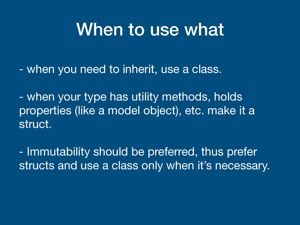 When to use what - when you need to inherit, us...