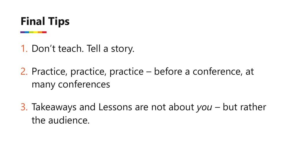 1. Don't teach. Tell a story. 2. Practice, prac...