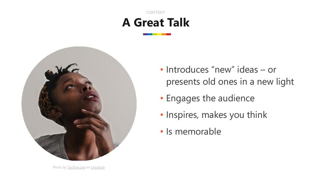 "A Great Talk CONTENT • Introduces ""new"" ideas –..."