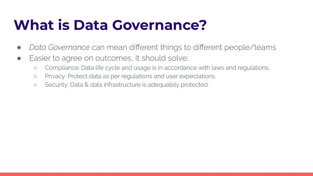 What is Data Governance? ● ● ○ ○ ○
