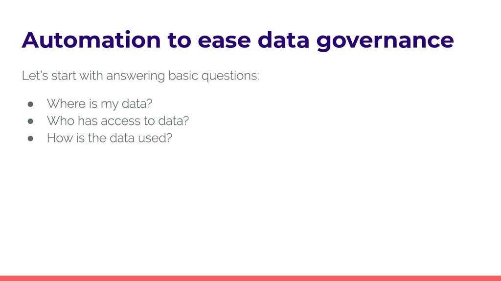 Automation to ease data governance ● ● ●