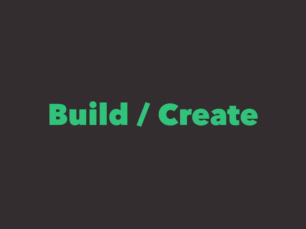 Build / Create