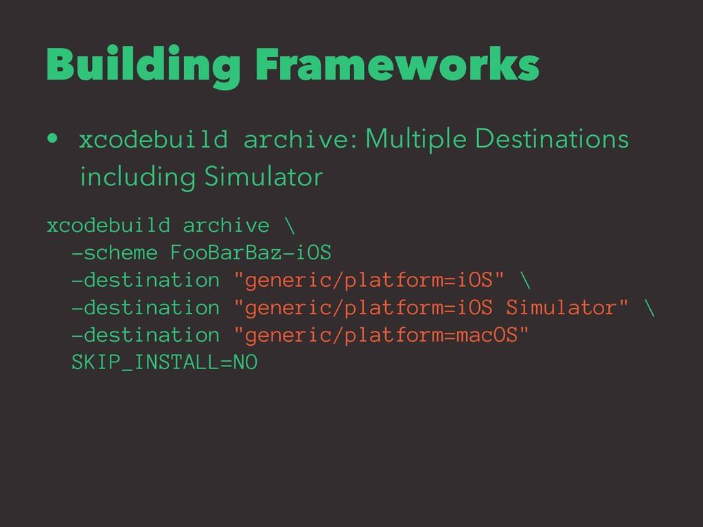Building Frameworks • xcodebuild archive: Multi...