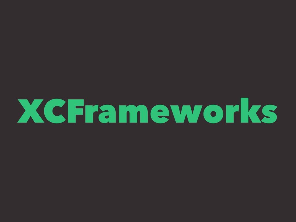 XCFrameworks
