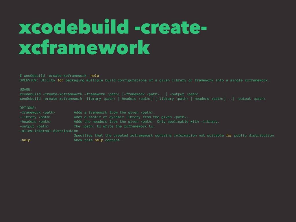 xcodebuild -create- xcframework $ xcodebuild -c...