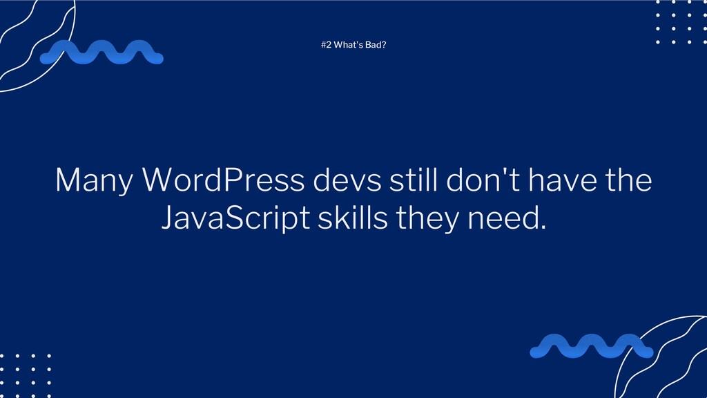 Many WordPress devs still don't have the JavaSc...
