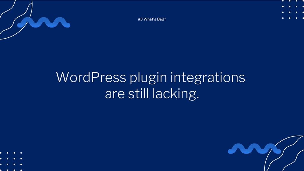 WordPress plugin integrations are still lacking...