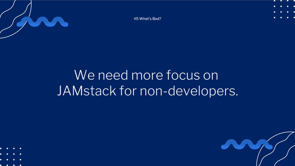 We need more focus on JAMstack for non-develope...
