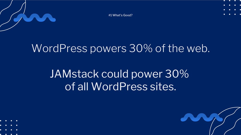 WordPress powers 30% of the web. JAMstack could...