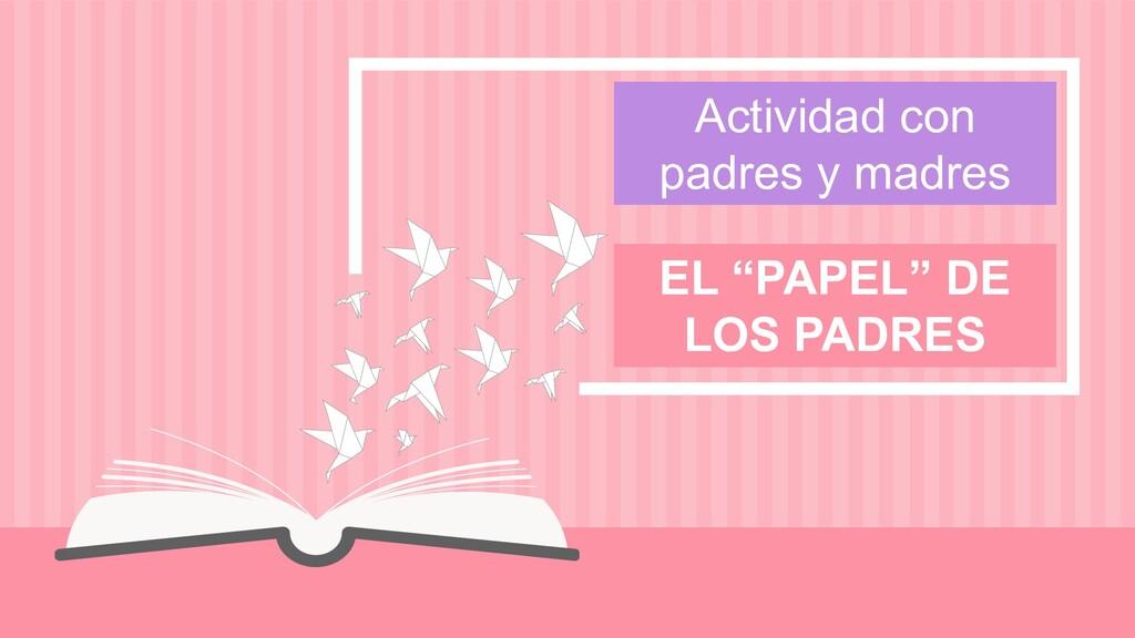 """Actividad con padres y madres EL """"PAPEL"""" DE LOS..."""
