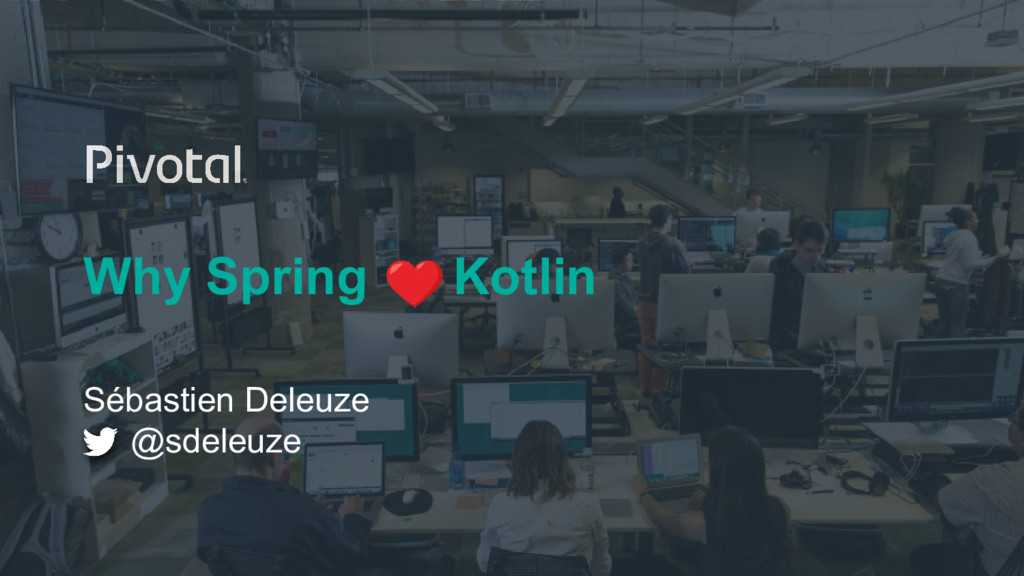 Why Spring Kotlin Sébastien Deleuze @sdeleuze