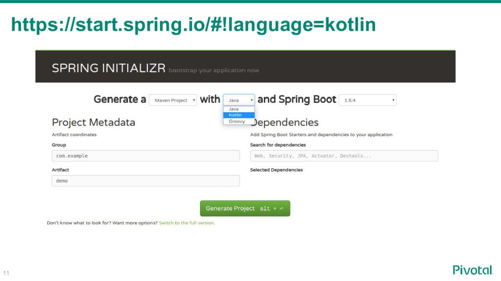 11 https://start.spring.io/#!language=kotlin