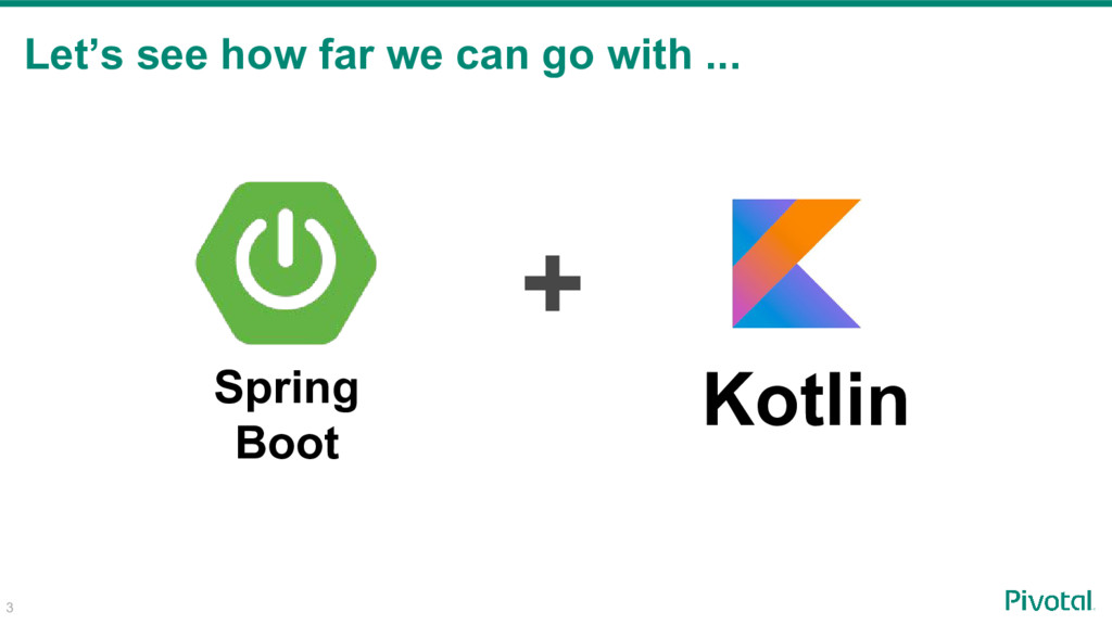 3 Let's see how far we can go with ... Kotlin +...