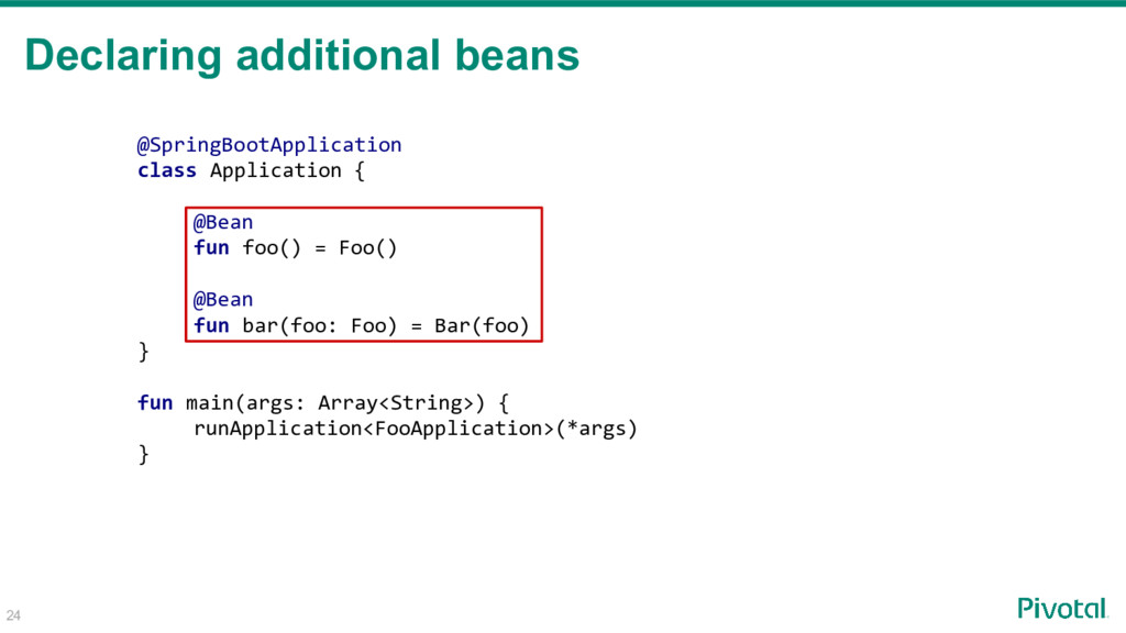 Declaring additional beans 24 @SpringBootApplic...
