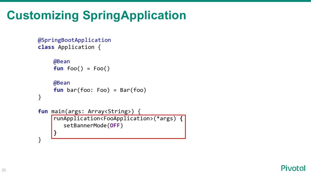 Customizing SpringApplication 25 @SpringBootApp...