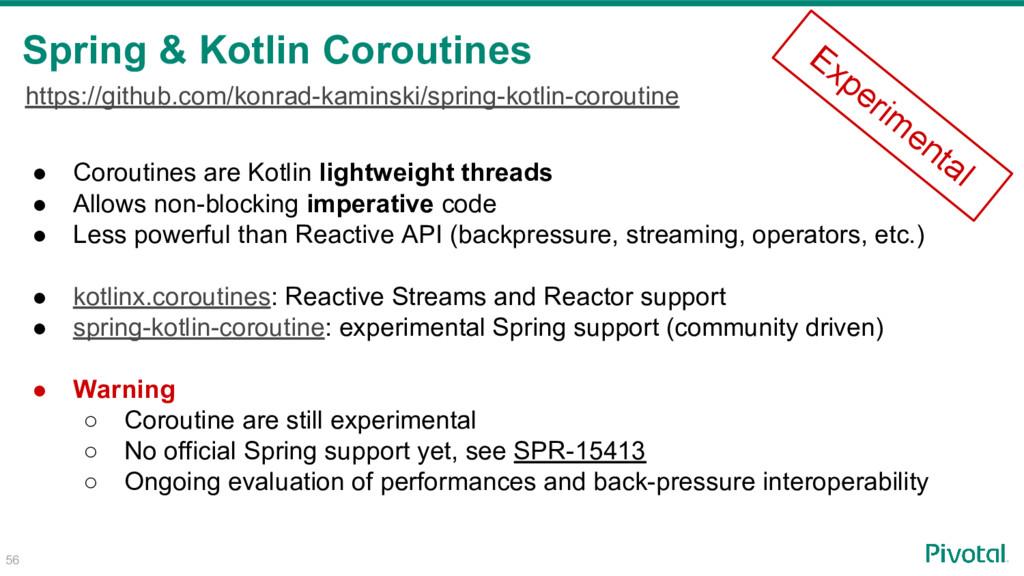 Spring & Kotlin Coroutines 56 ● Coroutines are ...