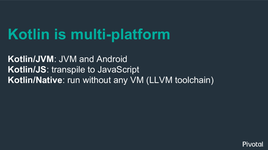 Kotlin is multi-platform Kotlin/JVM: JVM and An...