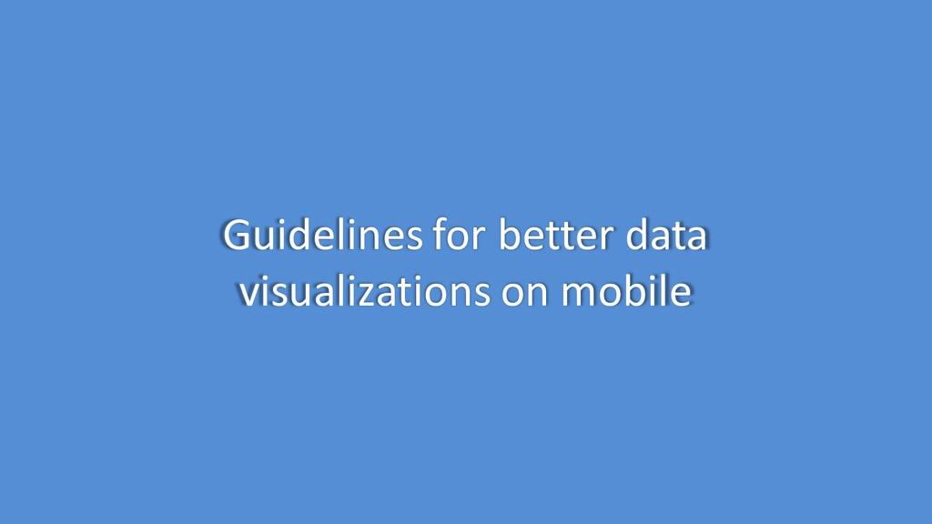 Guidelines for better data visualizations on mo...