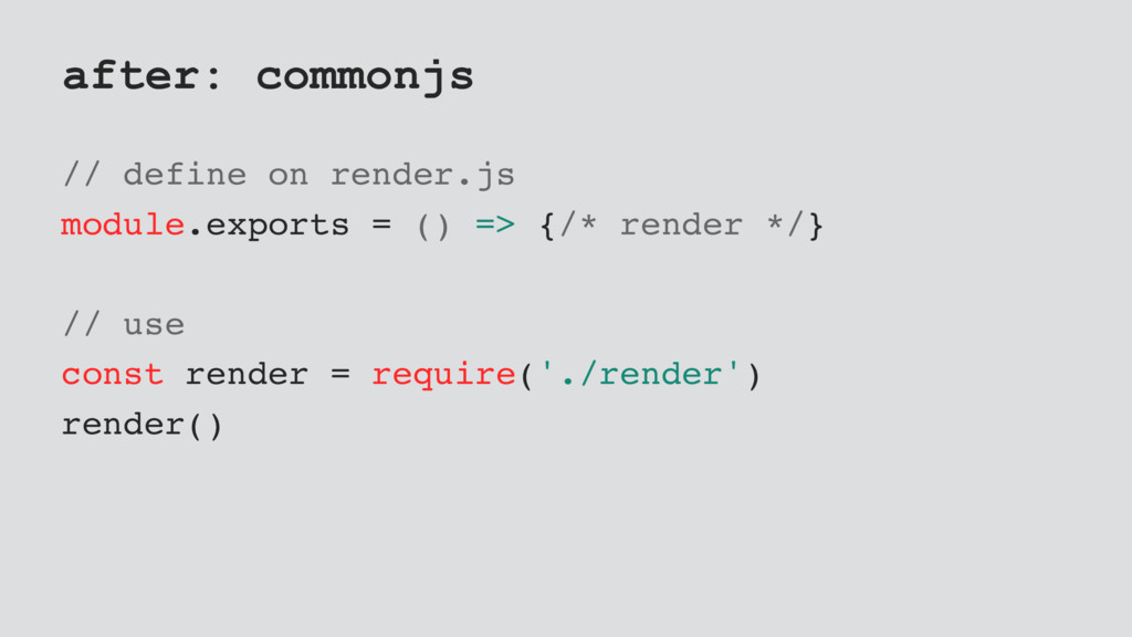 after: commonjs // define on render.js module.e...