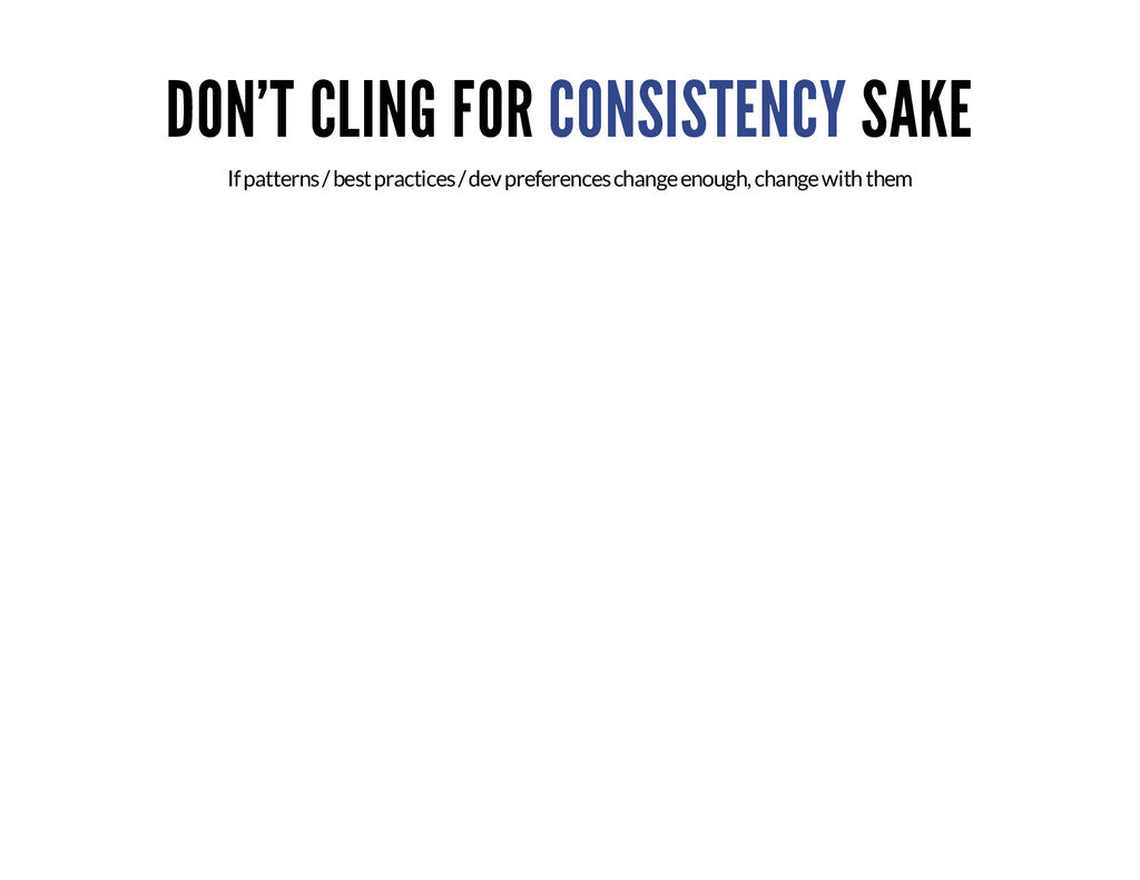DON'T CLING FOR CONSISTENCY SAKE If patterns / ...