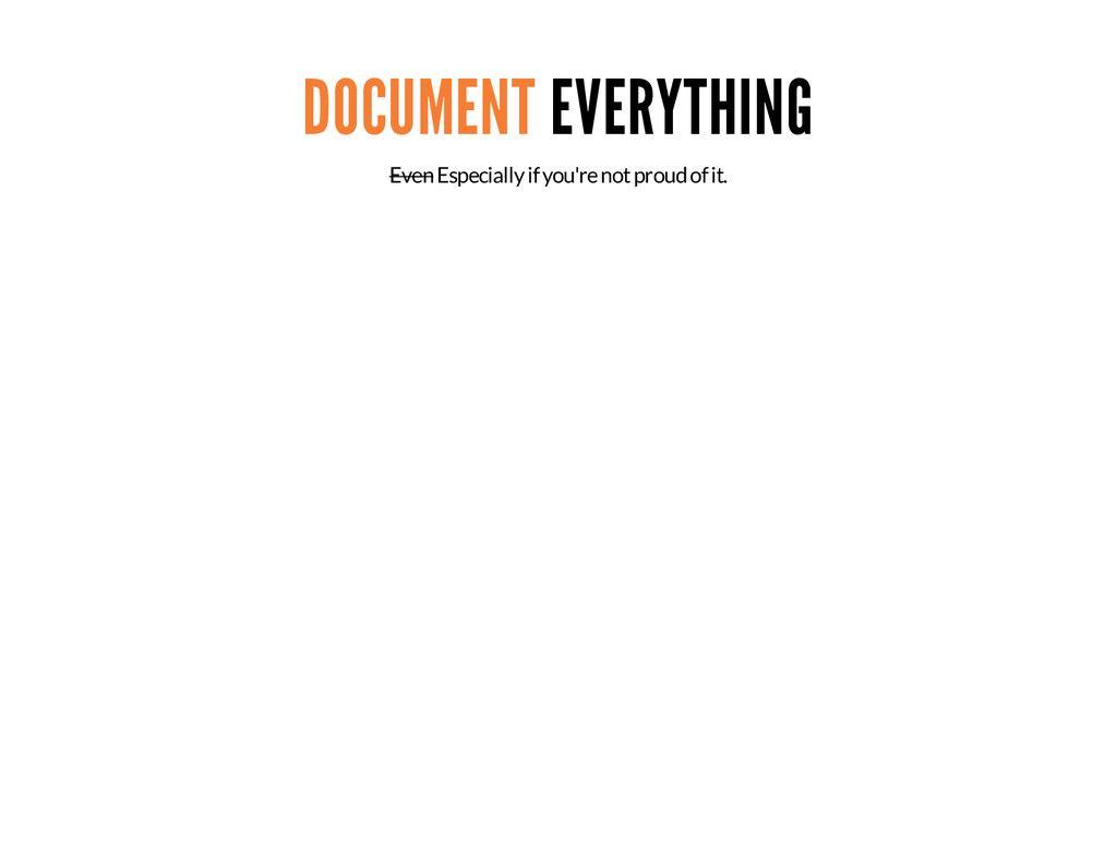 DOCUMENT EVERYTHING Even Especially if you're n...