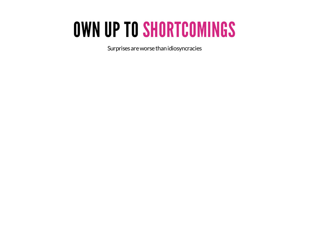 OWN UP TO SHORTCOMINGS Surprises are worse than...
