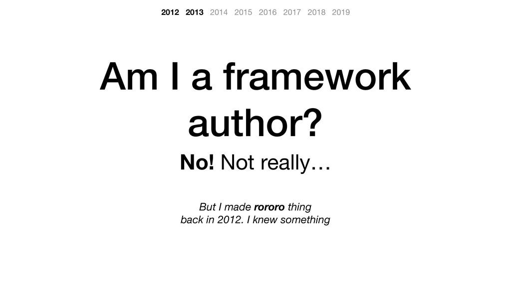 Am I a framework author? No! Not really…   But ...
