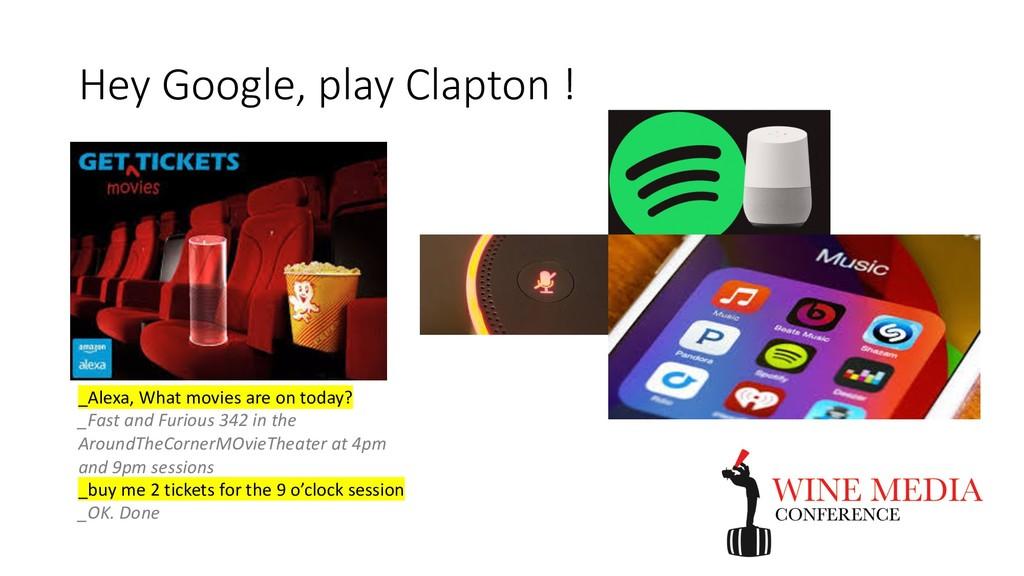 Hey Google, play Clapton ! _Alexa, What movies ...