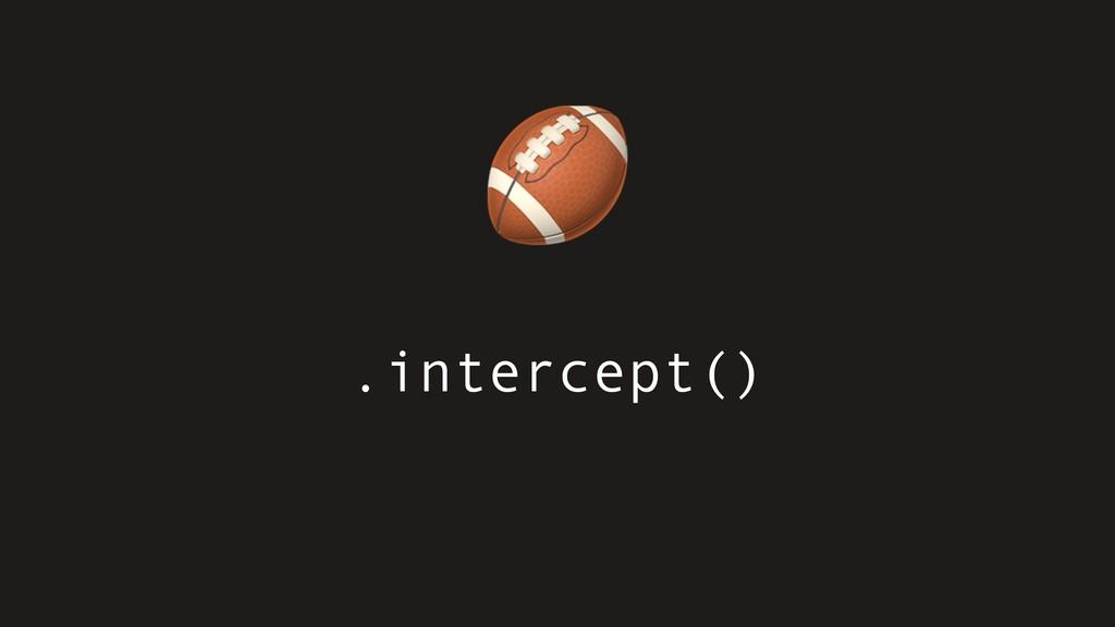 .intercept()