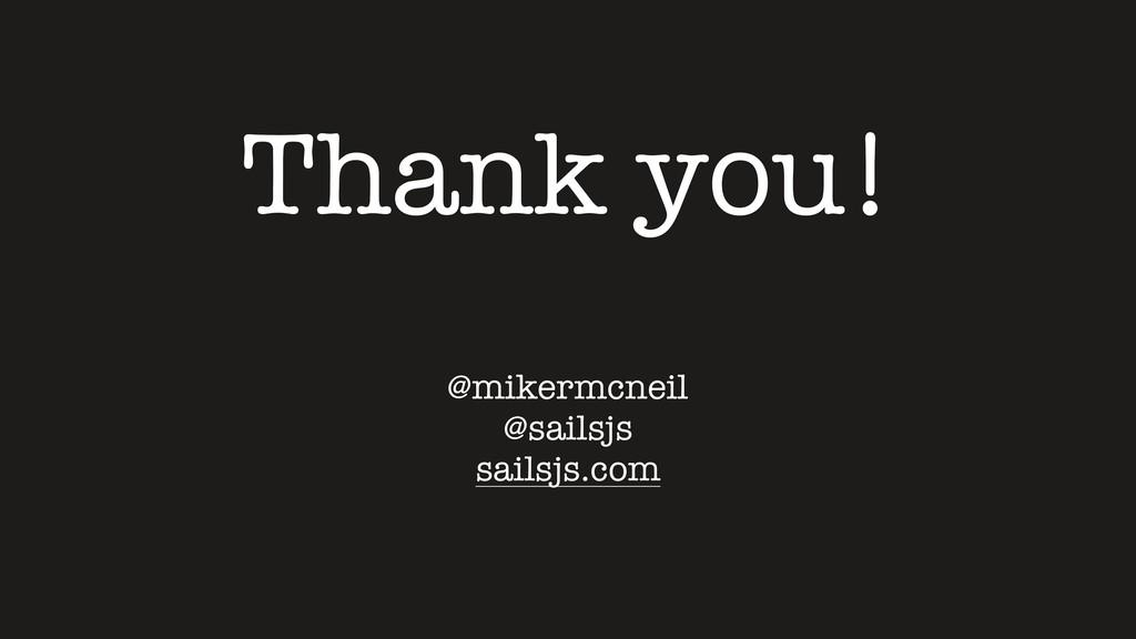 Thank you! @mikermcneil @sailsjs sailsjs.com