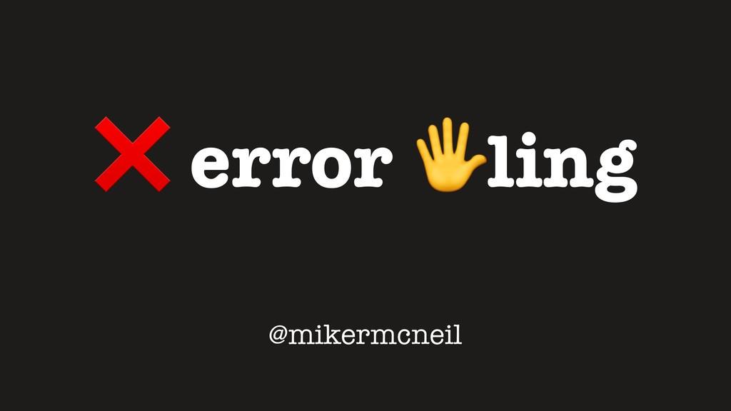 ❌ error ling @mikermcneil