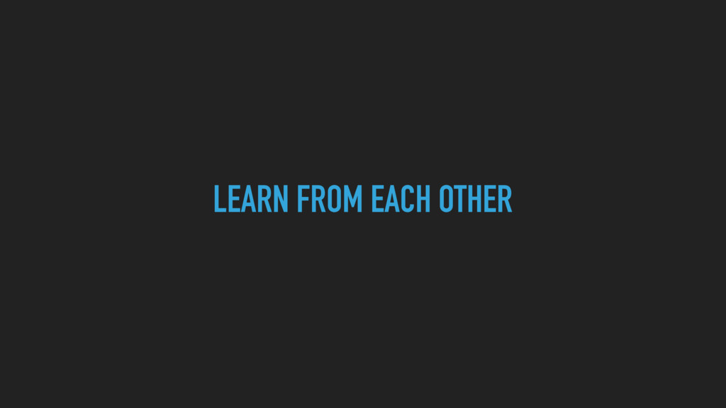 LEARN FROM EACH OTHER