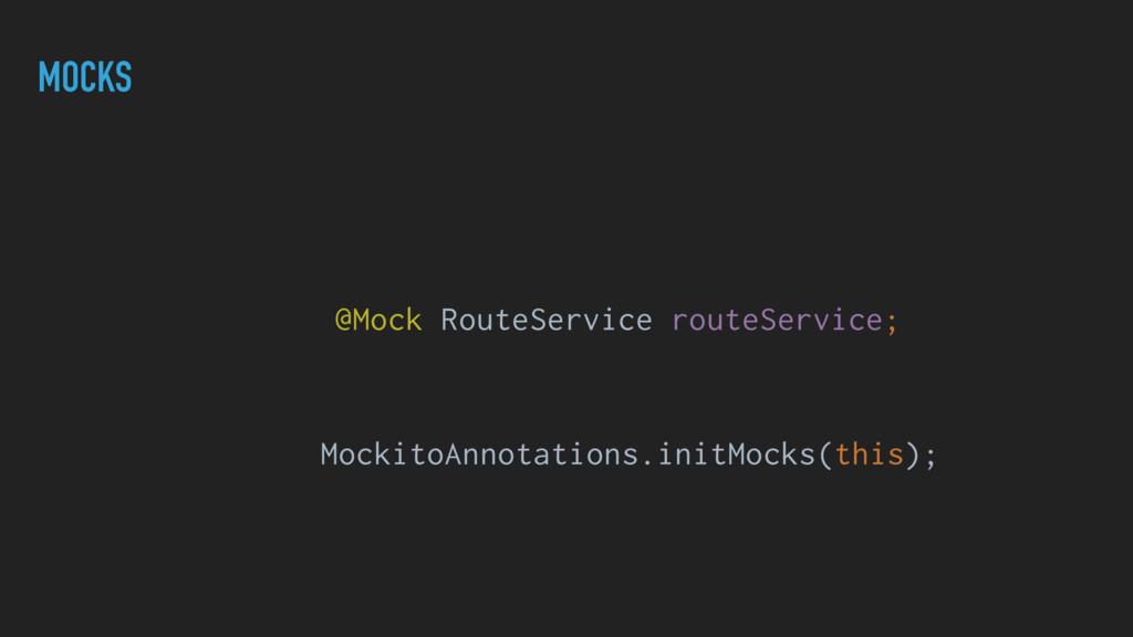 MOCKS @Mock RouteService routeService; MockitoA...