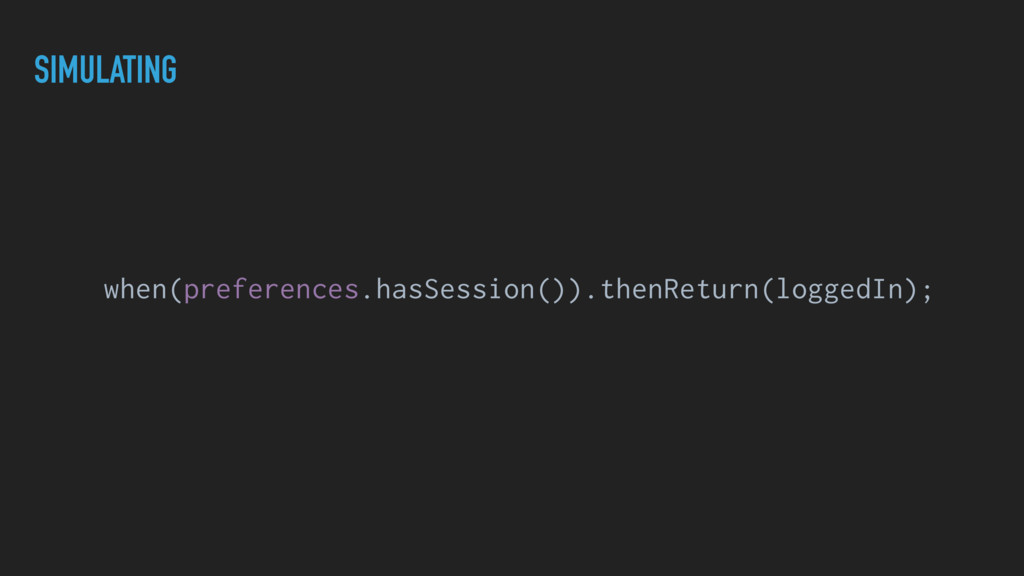 SIMULATING when(preferences.hasSession()).thenR...