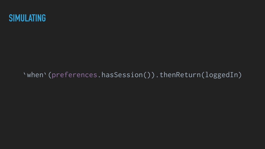 SIMULATING `when`(preferences.hasSession()).the...