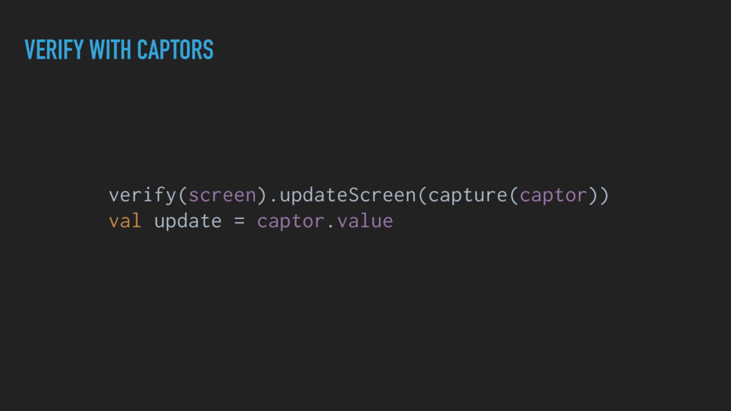 VERIFY WITH CAPTORS verify(screen).updateScreen...