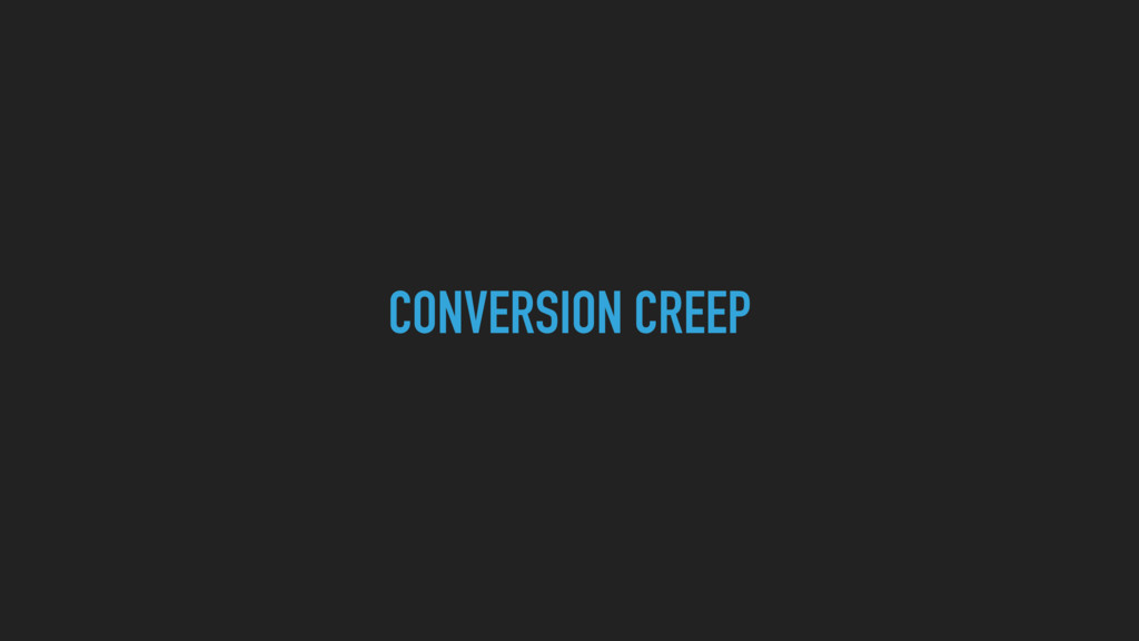 CONVERSION CREEP